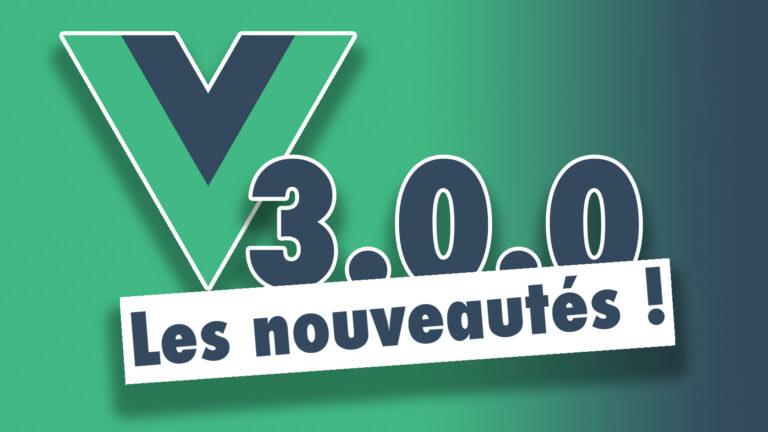 Read more about the article Vue JS 3 : les nouveautés